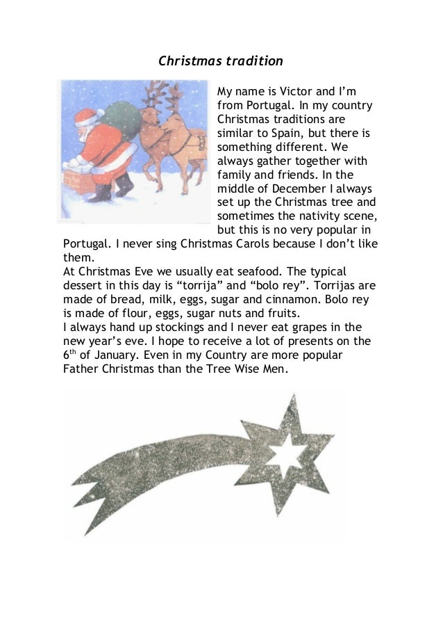 Christmas tradition My name is Victor and I'm from Portugal. In my country Christmas traditions are similar to Spain, but ...
