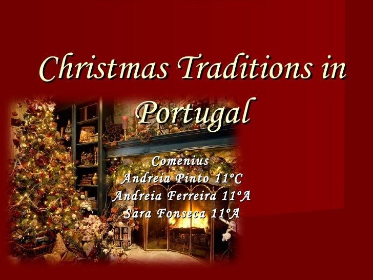 Christmas Traditions in Portugal Comenius   Andreia Pinto 11ºC Andreia Ferreira 11ºA Sara Fonseca 11ºA
