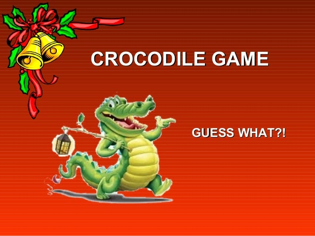 CROCODILE GAMECROCODILE GAME GUESS WHAT?!GUESS WHAT?!