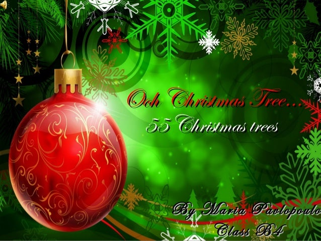 Ooh Christmas Tree…  55 Christmas trees     By Maria Pavlopoulou              Pavlopoulo         Class B4