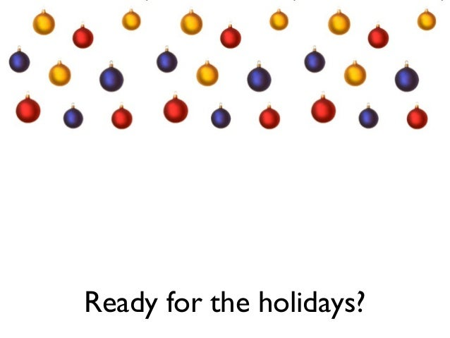 Ready for the holidays?