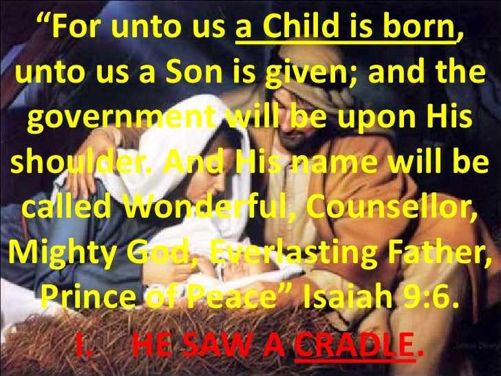 """""""For unto us a Child is born, unto us a Son is given; and the government will be upon His shoulder. And His name will be c..."""