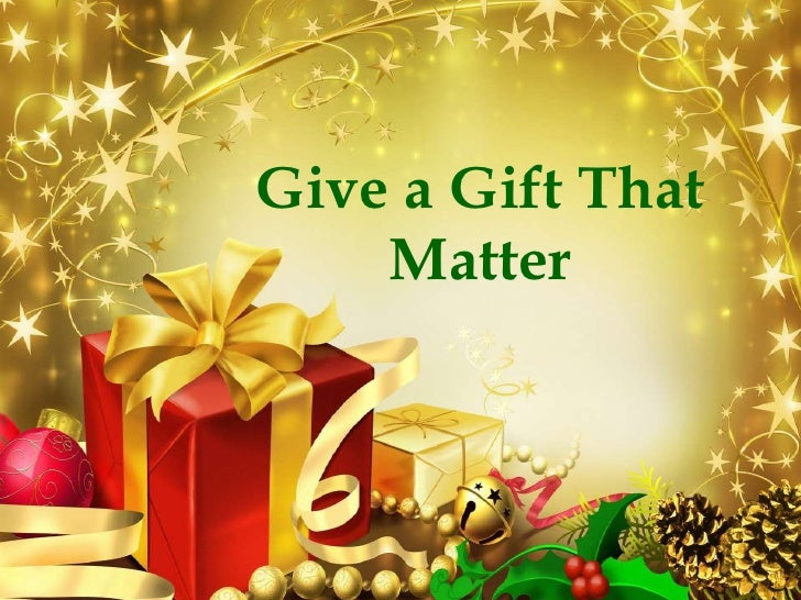 Give a Gift That Matter <br />
