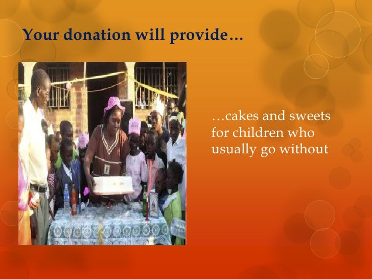 Your donation will provide…<br />…cakes and sweets for children who usually go without <br />