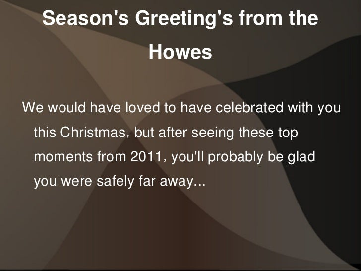 Season's Greeting's from the Howes <ul>We would have loved to have celebrated with you this Christmas, but after seeing th...
