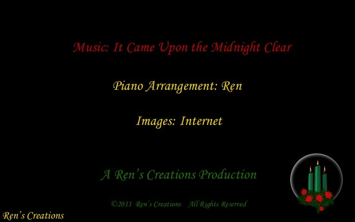 Music: It Came Upon the Midnight Clear Piano Arrangement: Ren Images: Internet A Ren's Creations Production Ren's Creation...