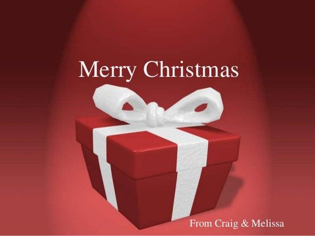 Merry Christmas  From Craig & Melissa