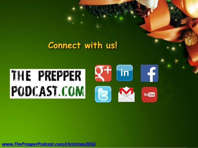 Connect with us! www.ThePrepperPodcast.com/christmas2016