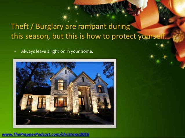Theft / Burglary are rampant during this season, but this is how to protect yourself. • Always leave a light on in your ho...