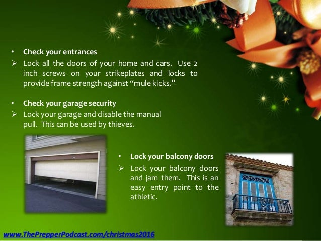 • Check your entrances  Lock all the doors of your home and cars. Use 2 inch screws on your strikeplates and locks to pro...