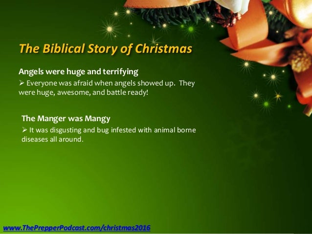 The Biblical Story of Christmas Angels were huge and terrifying  Everyone was afraid when angels showed up. They were hug...