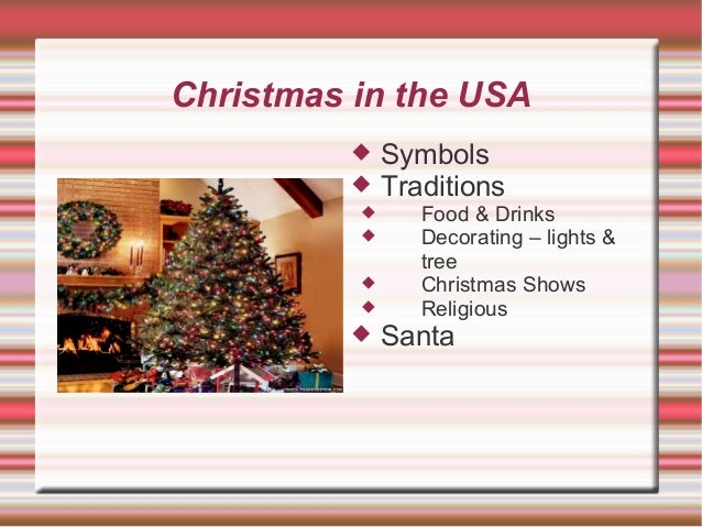 Christmas in the USA          Symbols Traditions  Food & Drinks Decorating – lights & tree Christmas Shows Religiou...
