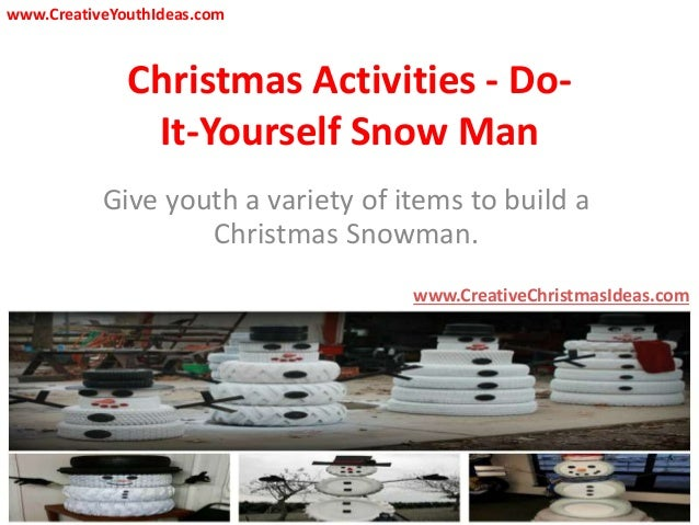 Christmas Activities - Do- It-Yourself Snow Man Give youth a variety of items to build a Christmas Snowman. www.CreativeCh...