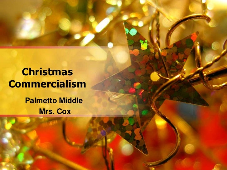 ChristmasCommercialism  Palmetto Middle     Mrs. Cox