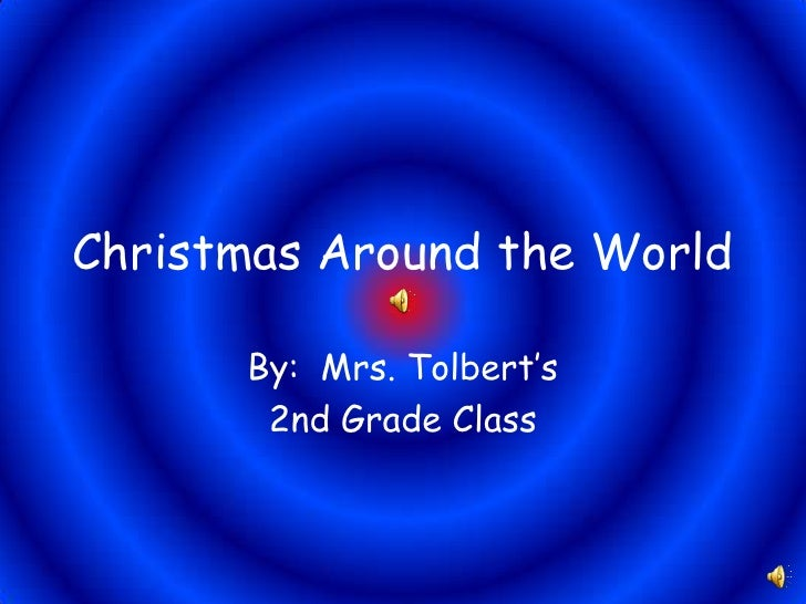 Christmas Around the World<br />By:  Mrs. Tolbert's<br />2nd Grade Class<br />