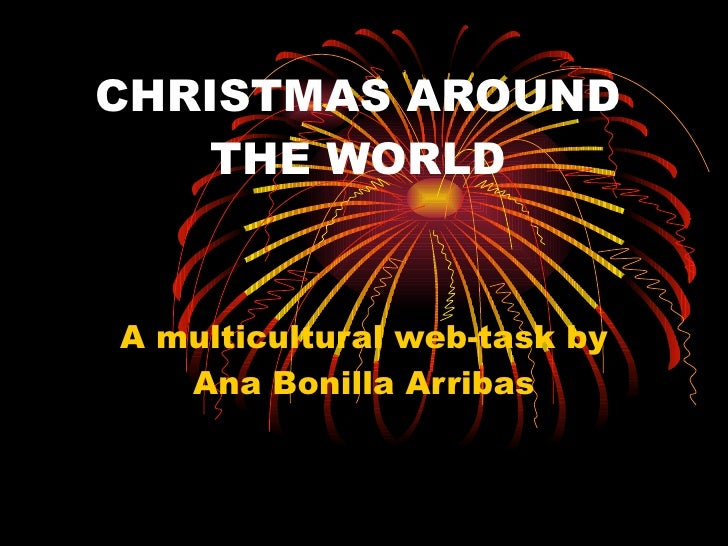 CHRISTMAS AROUND THE WORLD A multicultural web-task by Ana Bonilla Arribas