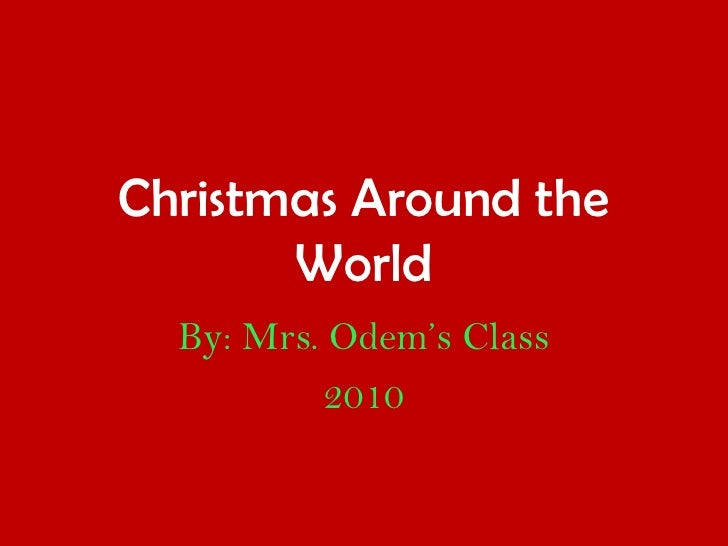 Christmas Around the World<br />By: Mrs. Odem's Class <br />2010<br />