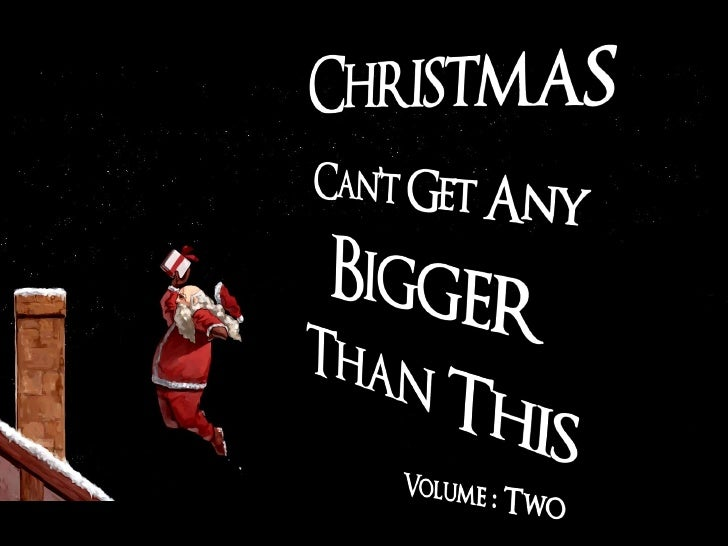 Christmas Can't Get Any Bigger Than This: Vol 2