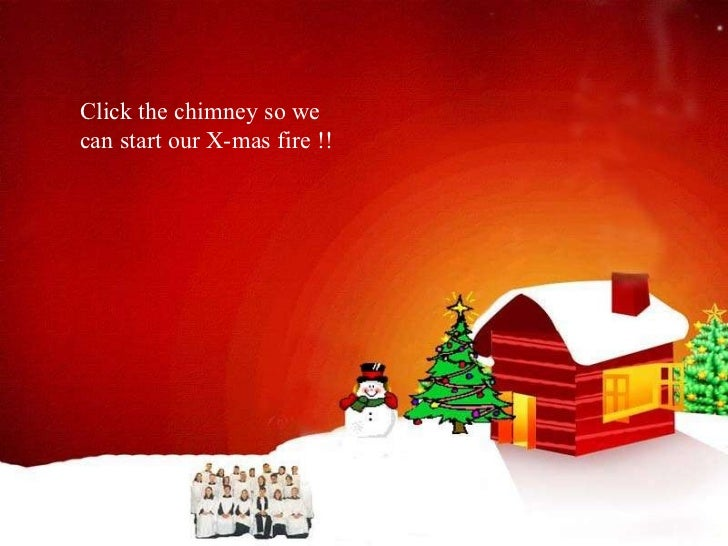 Click the chimney so we  can start our X-mas fire !!