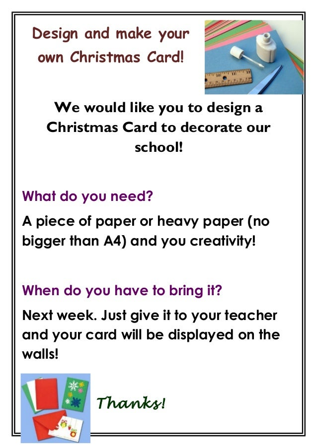 Design and make your own Christmas Card! We would like you to design a Christmas Card to decorate our school! What do you ...