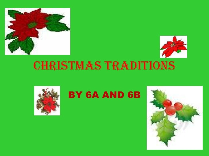 CHRISTMAS TRADITIONS      BY 6A AND 6B