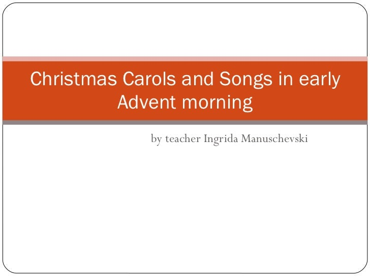 by teacher Ingrida Manuschevski Christmas Carols and Songs in early Advent morning