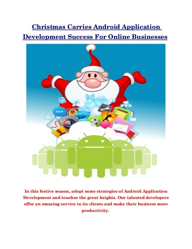 Christmas Carries Android Application Development Success For Online Businesses In this festive season, adopt some strateg...