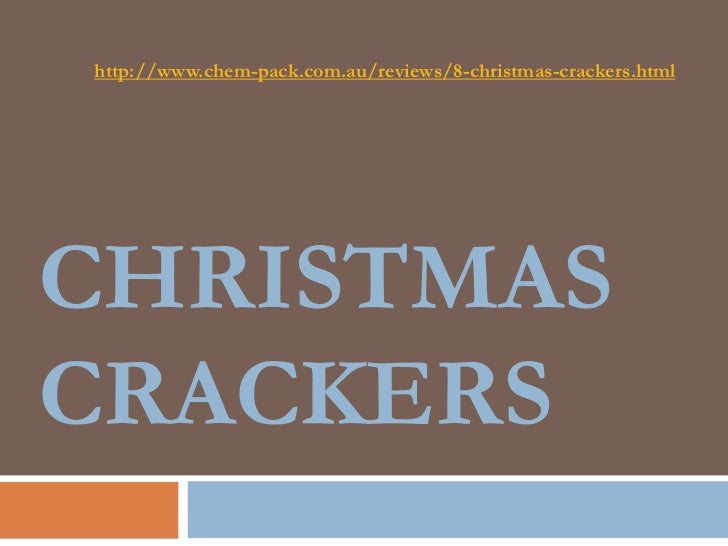 http://www.chem-pack.com.au/reviews/8-christmas-crackers.htmlCHRISTMASCRACKERS