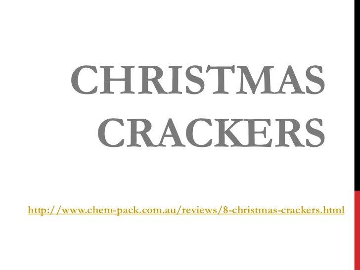 CHRISTMAS        CRACKERShttp://www.chem-pack.com.au/reviews/8-christmas-crackers.html
