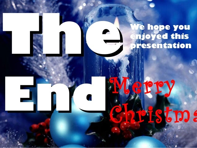 The   We hope you      enjoyed this      presentationEnd  Merry  Christma