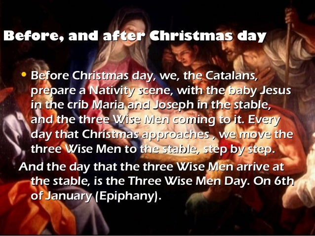 Before, and after Christmas day • Before Christmas day, we, the Catalans,  prepare a Nativity scene, with the baby Jesus  ...