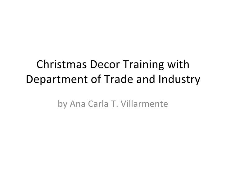 Christmas Decor Training withDepartment of Trade and Industry     by Ana Carla T. Villarmente