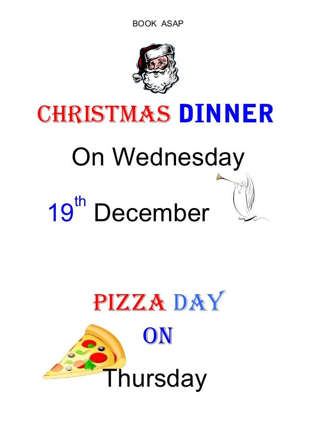 BOOK ASAPCHRISTMAS DINNER  On Wednesday  th19 December       PIZZA dAY           ON       Thursday