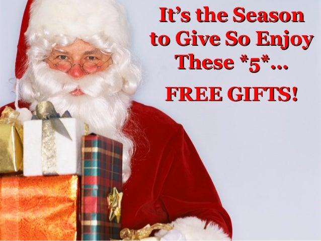 It's the Season to Give So Enjoy These *5*… FREE GIFTS!