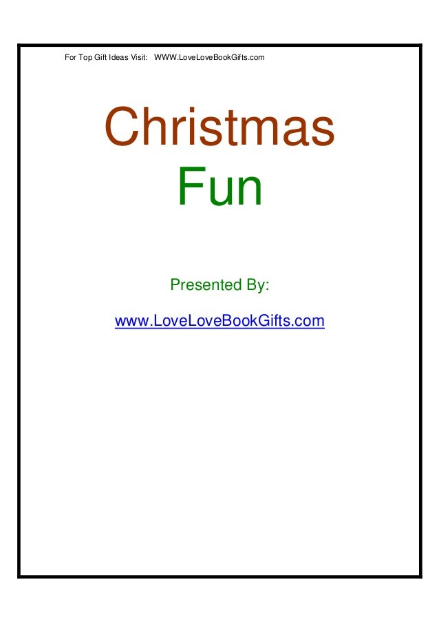 For Top Gift Ideas Visit: WWW.LoveLoveBookGifts.com         Christmas           Fun                          Presented By:...