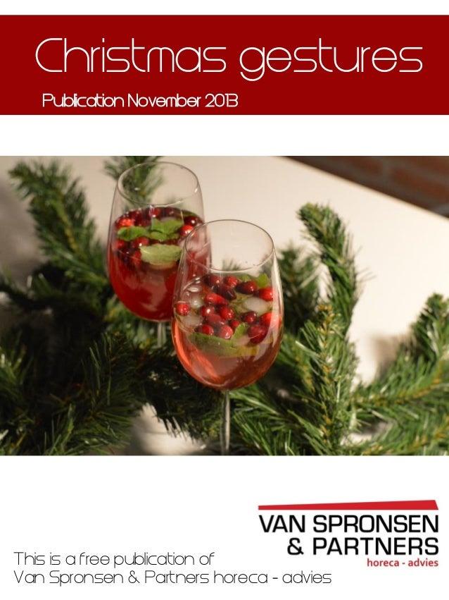 Christmas gestures Publication November 2013  This is a free publication of Van Spronsen & Partners horeca - advies