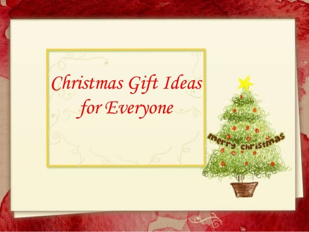 Christmas gift ideas for everyone