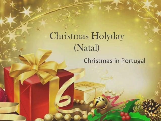 Christmas Holyday      (Natal)       Christmas in Portugal