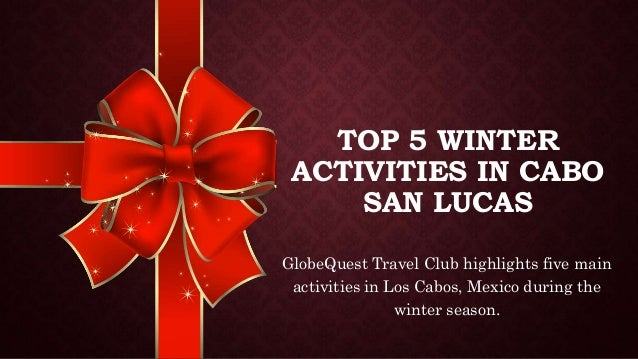 TOP 5 WINTER ACTIVITIES IN CABO SAN LUCAS GlobeQuest Travel Club highlights five main activities in Los Cabos, Mexico duri...