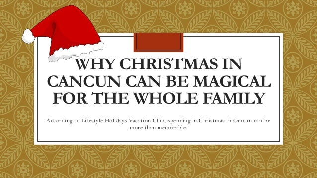 WHY CHRISTMAS IN CANCUN CAN BE MAGICAL FOR THE WHOLE FAMILY According to Lifestyle Holidays Vacation Club, spending in Chr...