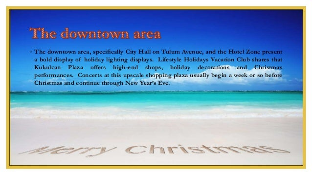 ◦ The downtown area, specifically City Hall on Tulum Avenue, and the Hotel Zone present a bold display of holiday lighting...