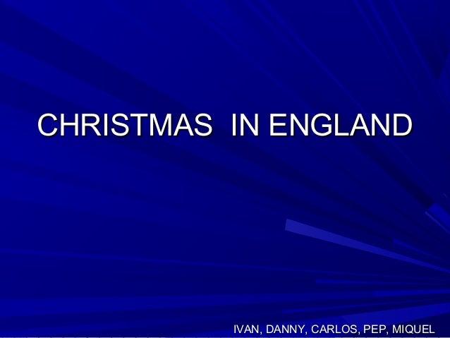CHRISTMAS IN ENGLAND          IVAN, DANNY, CARLOS, PEP, MIQUEL