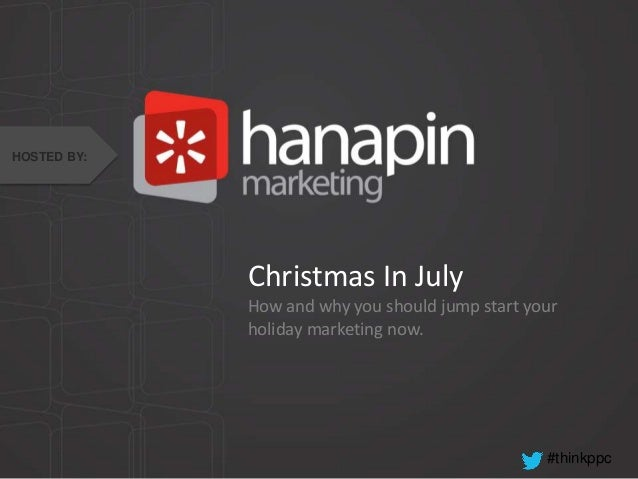 #thinkppc Christmas In July How and why you should jump start your holiday marketing now. HOSTED BY: