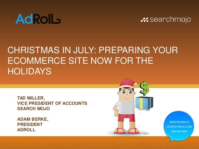 @SEARCHMOJO SEARCH-MOJO.COM 800.939.5938 CHRISTMAS IN JULY: PREPARING YOUR ECOMMERCE SITE NOW FOR THE HOLIDAYS @SEARCHMOJO...