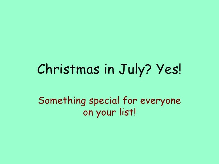 Christmas in July? Yes! Something special for everyone on your list!