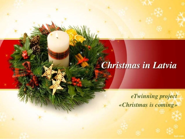 Christmas in Latvia  eTwinning project  «Christmas is coming»