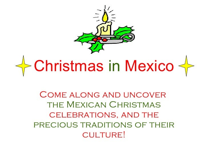 Christmas   in   Mexico Come along and uncover  the Mexican Christmas  celebrations, and the  precious traditions of their...