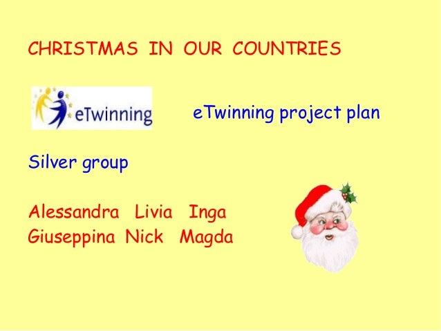 eTwinning project plan Silver group Alessandra Livia Inga Giuseppina Nick Magda CHRISTMAS IN OUR COUNTRIES