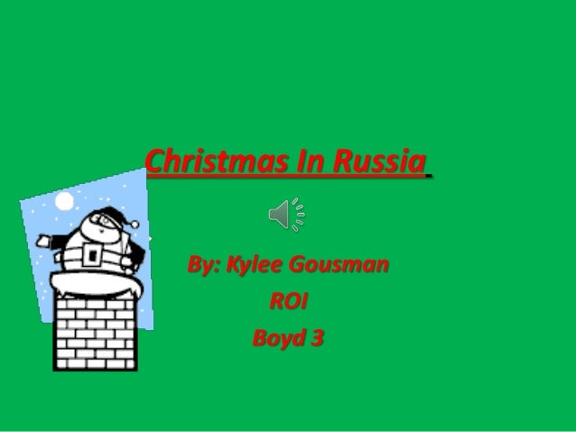 Christmas In Russia By: Kylee Gousman ROI Boyd 3