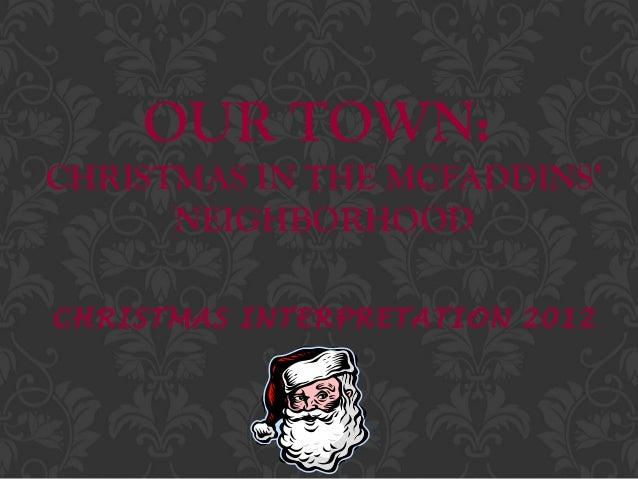 OUR TOWN:CHRISTMAS IN THE MCFADDINS'      NEIGHBORHOODCHRISTMAS INTERPRETATION 2012
